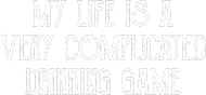 My life is a very complicated drinking game - Męski T-shirt