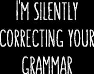 I'm Silently Correcting Your Grammar - Damski T-shirt