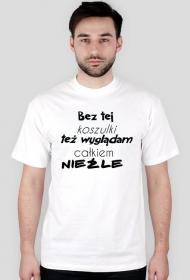 Koszulka męska (Bez tej koszulki...)