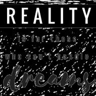 "Poszewka na poduszkę / pillowcase ""Reality is for those who can't handle dreams"""