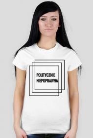 """Koszulka """"Politycznie niepoprawna"""""""