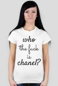 Who the fuck is chanel? - koszulka damska
