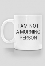 I am not a morning person - kubek