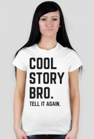 Cool story bro - Tell it again - koszulka damska
