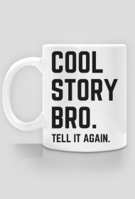 Cool story bro - Tell it again - kubek