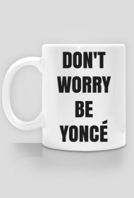 Don't worry be Yonce - kubek