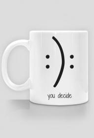 You decide - kubek
