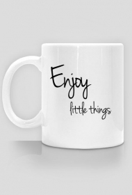 Enjoy little things - kubek