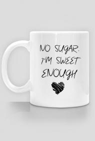 No sugar. I`m sweet enough