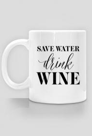 Save water - drink wine - kubek