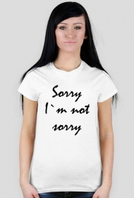 Sorry, I`m not sorry - koszulka damska
