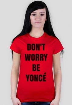 Don't worry be Yonce - koszulka damska