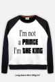 Bluza męska I'm not a prince I'm the king