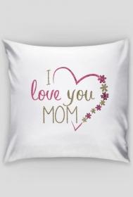 Poduszka na Dzień Matki: I love you MOM!