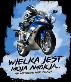 Wielka jest moja ambicja, nie dogoni mnie policja - męska koszulka motocyklowa