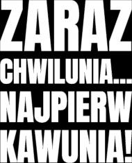 Koszulka damska ciemna z napisem -Zaraz Chwilunia Najpierw Kawunia!