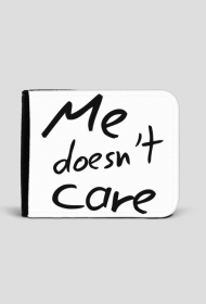 Me doesn't care.
