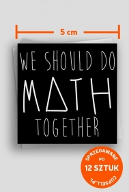 Wlepki czarne - WE SHOULD DO MATH TOGETHER