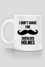 I don' shave for Sherlock Holmes