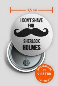 I don' shave for Sherlock Holmes - odznaky (9 kusů)