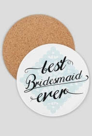 Best bridesmaid - podkładka