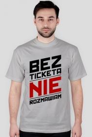 Koszulka - Bez ticketa nie rozmawiam - koszulki nietypowe, śmieszne - chcetomiec.cupsell.pl
