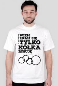Koszulka - Nie wiem, nie znam się, ja tu tylko kółka rysuję - jestem grafikiem - koszulki nietypowe, śmieszne - chcetomiec.cupsell.pl