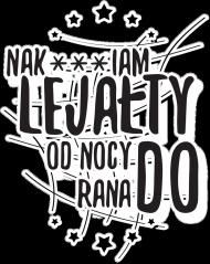 Koszulka 2 - Nak***iam lejałty od nocy do rana - koszulki informatyczne, koszulki dla programisty i informatyka - dziwneumniedziala.cupsell.pl