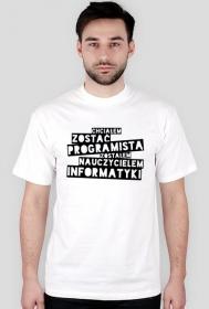 Koszulka 2 - Chciałem zostać programistą, zostałem nauczycielem informatyki  - koszulki informatyczne, koszulki dla programisty i informatyka - dziwneumniedziala.cupsell.pl