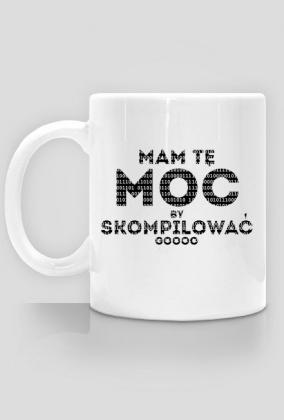 Kubek - Mam tę MOC by skompilować GOOOO - dziwneumniedziala.cupsell.pl - koszulki dla informatyków