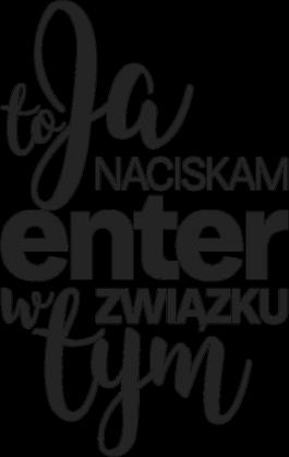 Koszulka damska 2 - to Ja naciskam enter w tym związku - koszulki informatyczne, koszulki dla programisty i informatyka - dziwneumniedziala.cupsell.pl