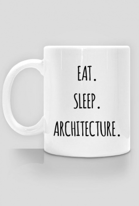 Eat. Sleep. Architecture