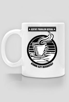 Jedyny problem na dzisiaj Kawa czy Herbata?