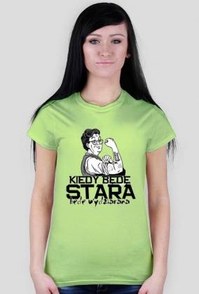 Koszulka Damska Kiedy Będę Stara Będę Wydziarana