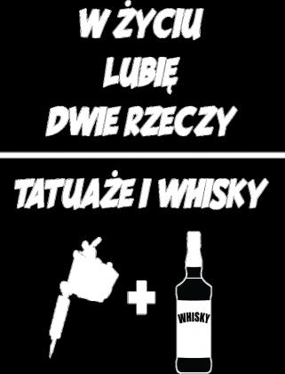 """Koszulka"""" W życiu lubię, dwie rzeczy- tatuaże i whisky"""""""