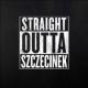 Straight Outta Szczecinek